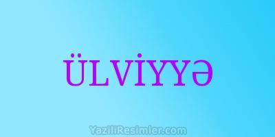 ÜLVİYYƏ