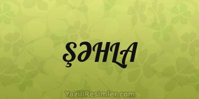 ŞƏHLA