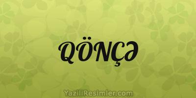 QÖNÇƏ