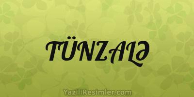 TÜNZALƏ