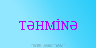 TƏHMİNƏ