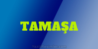 TAMAŞA