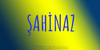 ŞAHİNAZ