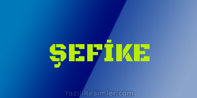 ŞEFİKE