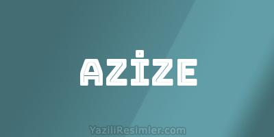 AZİZE