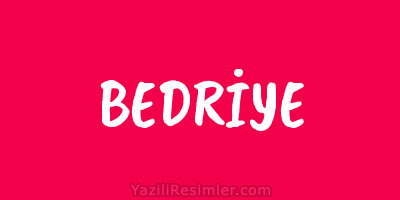 BEDRİYE
