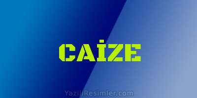 CAİZE