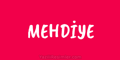 MEHDİYE