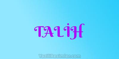 TALİH