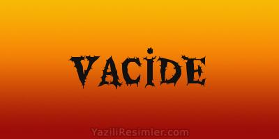 VACİDE