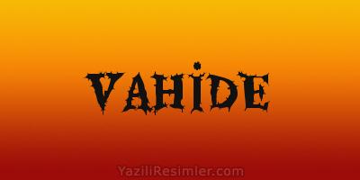 VAHİDE