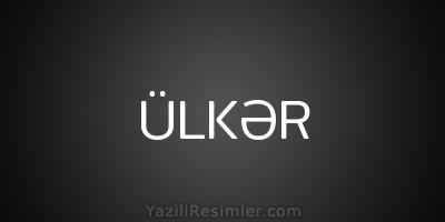 ÜLKƏR