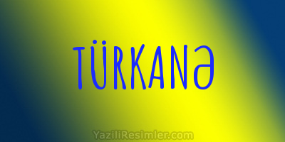 TÜRKANƏ