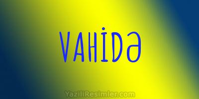 VAHİDƏ