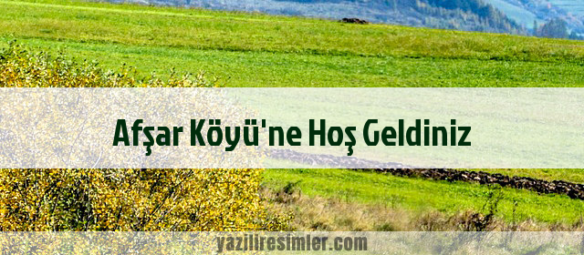 Afşar Köyü'ne Hoş Geldiniz