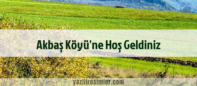 Akbaş Köyü'ne Hoş Geldiniz