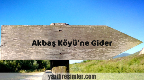 Akbaş Köyü'ne Gider