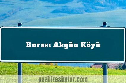 Burası Akgün Köyü