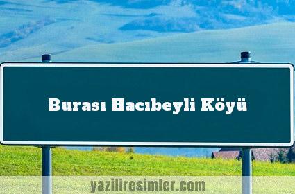 Burası Hacıbeyli Köyü