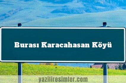 Burası Karacahasan Köyü