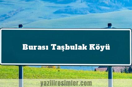 Burası Taşbulak Köyü