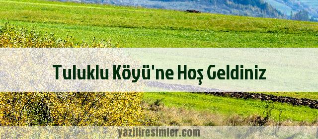 Tuluklu Köyü'ne Hoş Geldiniz