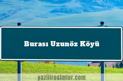 Burası Uzunöz Köyü