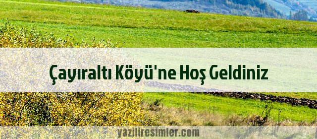 Çayıraltı Köyü'ne Hoş Geldiniz