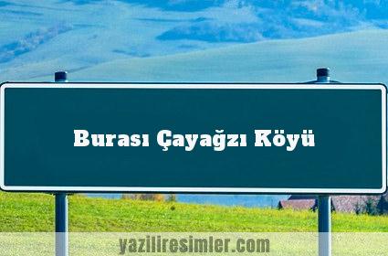 Burası Çayağzı Köyü