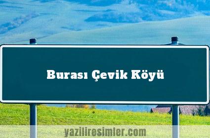 Burası Çevik Köyü