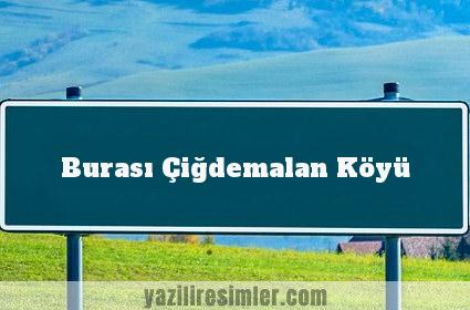 Burası Çiğdemalan Köyü