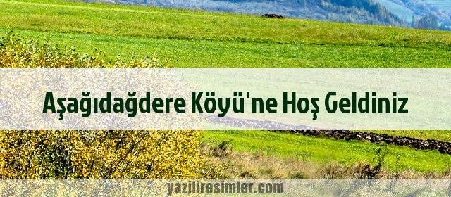Aşağıdağdere Köyü'ne Hoş Geldiniz