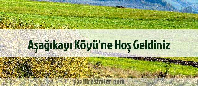 Aşağıkayı Köyü'ne Hoş Geldiniz
