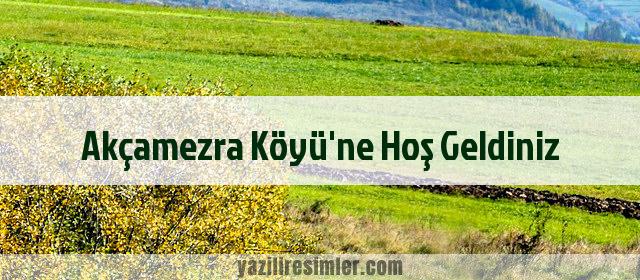 Akçamezra Köyü'ne Hoş Geldiniz