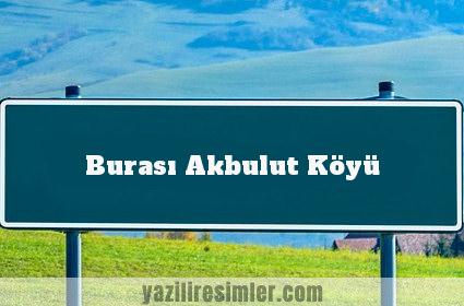 Burası Akbulut Köyü