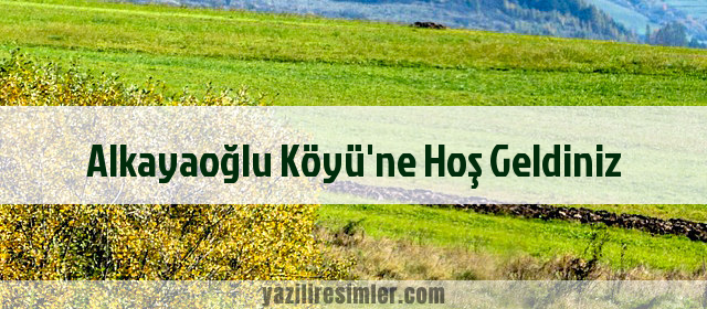 Alkayaoğlu Köyü'ne Hoş Geldiniz