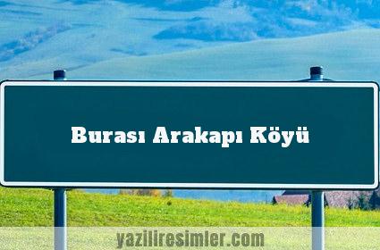 Burası Arakapı Köyü