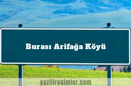 Burası Arifağa Köyü