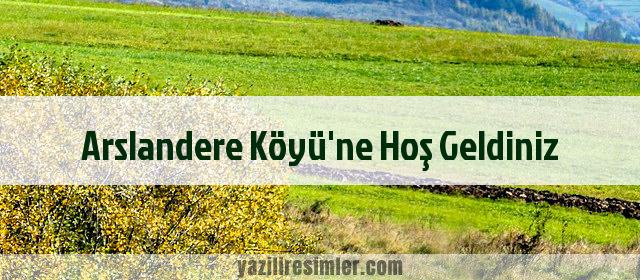 Arslandere Köyü'ne Hoş Geldiniz