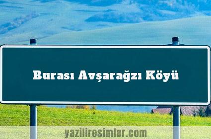 Burası Avşarağzı Köyü