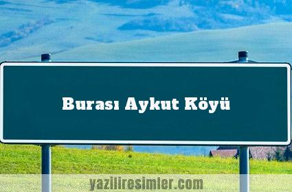 Burası Aykut Köyü