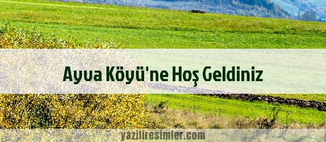 Ayva Köyü'ne Hoş Geldiniz