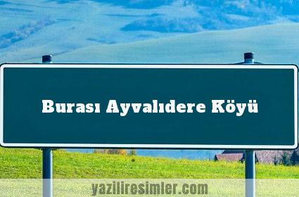Burası Ayvalıdere Köyü