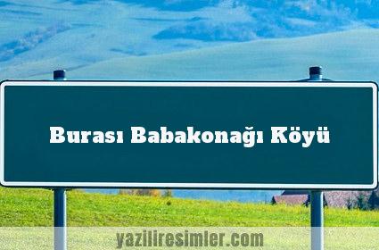 Burası Babakonağı Köyü