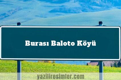 Burası Baloto Köyü