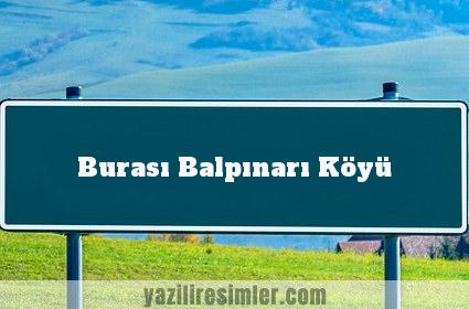 Burası Balpınarı Köyü