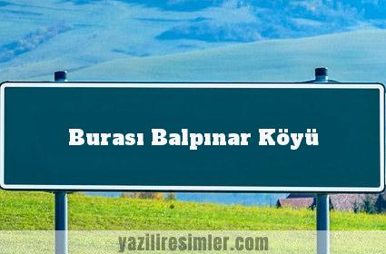 Burası Balpınar Köyü