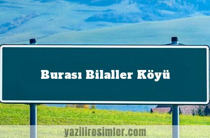 Burası Bilaller Köyü