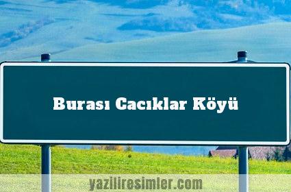 Burası Cacıklar Köyü