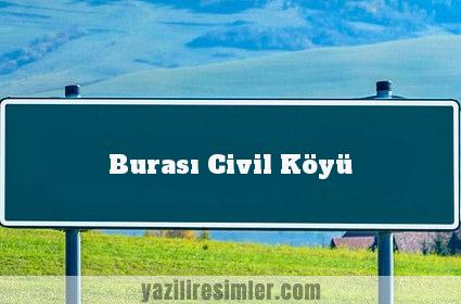 Burası Civil Köyü